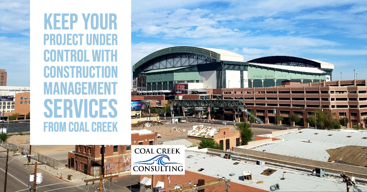 Keep Your Project Under Control with Construction Management Services from Coal Creek